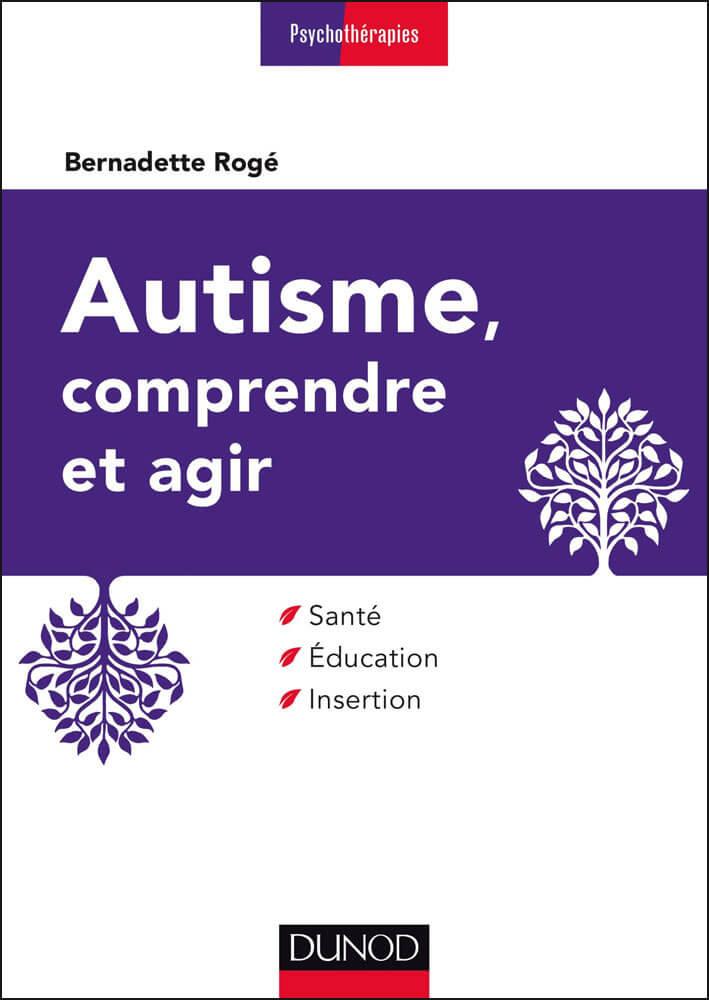 Autisme, comprendre et agir, 3E ÉD