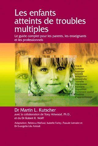 Les enfants atteints de troubles multiples: Le guide complet pour les parents, les enseignants et les professionnels